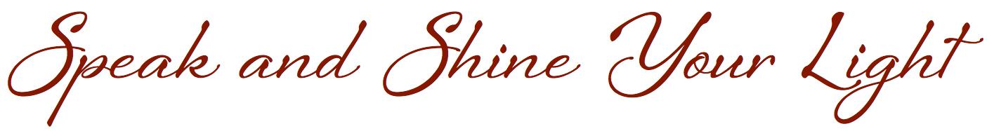 Speak and Shine Your Light